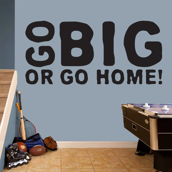 Go Big Or Go Home Large Wall Decal