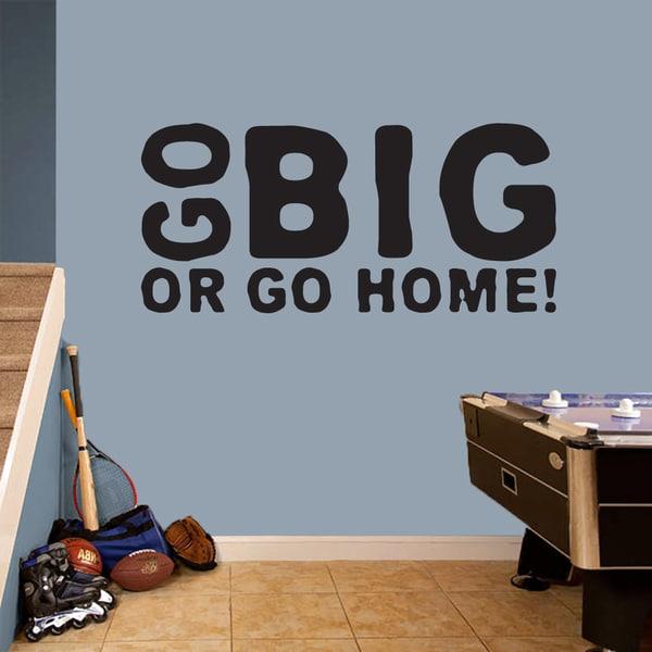 Go Big Or Go Home Medium Wall Decal
