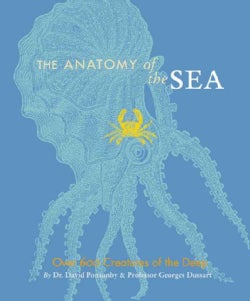 The Anatomy Of The Sea: Over 600 Creatures Of The Deep (Paperback)