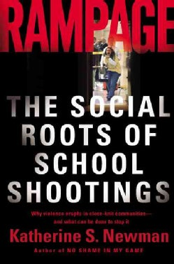 Rampage: The Social Roots Of School Shootings (Paperback)