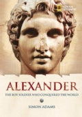 Alexander The Great: The Boy Soldier Who Conquered The World (Hardcover)