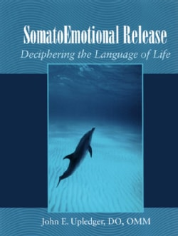 Somatoemotional Release: Deciphering the Language of Life (Paperback)