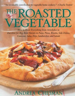 The Roasted Vegetable: How to Roast Everything from Artichokes to Zucchini for Big, Bold Flavors in Pasta, Pizza,... (Paperback)
