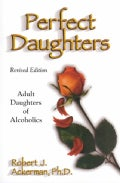 Perfect Daughters: Adult Daughters of Alcoholics (Paperback)