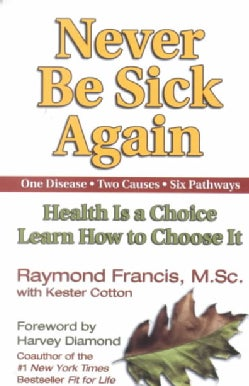 Never Be Sick Again: Health Is a Choice Learn How to Choose It (Paperback)