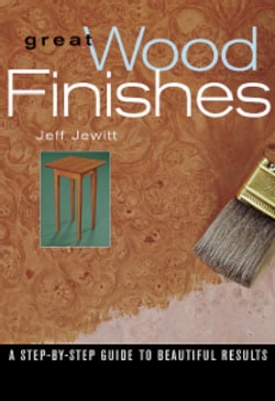 Great Wood Finishes: A Step-By-Step Guide to Consistent and Beautiful Results (Paperback)