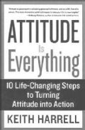 Attitude Is Everything: 10 Life-changing Steps To Turning Attitude Into Action (Paperback)