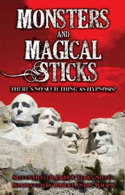 Monsters and Magical Sticks or There's No Such Thing As Hypnosis (Paperback)