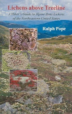 Lichens Above Treeline: A Hiker's Guide To Alpine Zone Lichens Of The Northeastern United States (Paperback)
