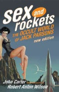 Sex And Rockets: The Occult World Of Jack Parsons (Paperback)