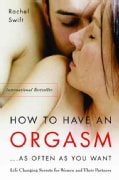 How To Have An Orgasm...as Often As You Want: Life-Changing Sexual Secrets For Women And Their Partners (Paperback)