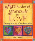 Attitudes of Gratitude in Love: Creating More Joy in Your Relationship (Paperback)