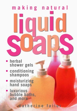 Making Natural Liquid Soaps: Herbal Shower Gels, Conditioning Shampoos, Moisturizing Hand Soaps, Luxurious Bubble... (Paperback)