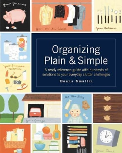 Organizing Plain and Simple: A Ready Reference Guide With Hundreds If Solutions to Your Everyday Clutter Challenges (Paperback)