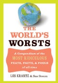 The World's Worsts: A Compendium Of The Most Ridiculous, Feats, Facts, & Fools Of All Time (Hardcover)