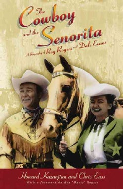 The Cowboy And The Senorita: A biography of Roy Rogers and Dale Evans (Paperback)