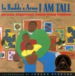 In Daddy's Arms I Am Tall: African Americans Celebrating Fathers (Paperback)
