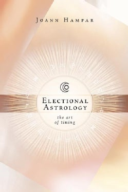 Electional Astrology: The Art Of Timing (Paperback)