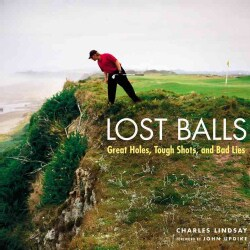 Lost Balls: Great Holes, Tough Shots, and Bad Lies (Hardcover)