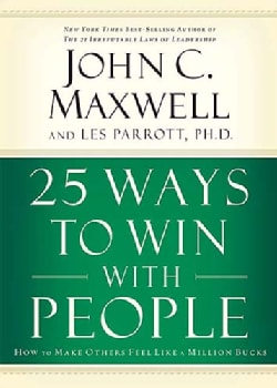 25 Ways To Win With People: How To Make Others Feel Like A Million Bucks (Hardcover)