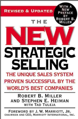 The New Strategic Selling: The Unique Sales System Proven Successful By The World's Best Companies (Paperback)