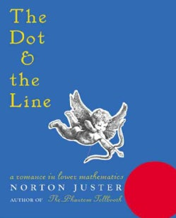 The Dot and the Line: A Romance in Lower Mathematics (Hardcover)