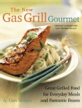 The New Gas Grill Gourmet: Great Grilled Food For Everyday Meals And Fantastic Feats (Paperback)