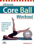 Ultimate Core Ball Workout: Strengthening And Sculpting Exercises With Over 200 Step-By-Step Photos (Paperback)
