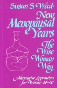 New Menopausal Years: The Wise Woman Way, Alternative Approaches for Women 30-90 (Paperback)