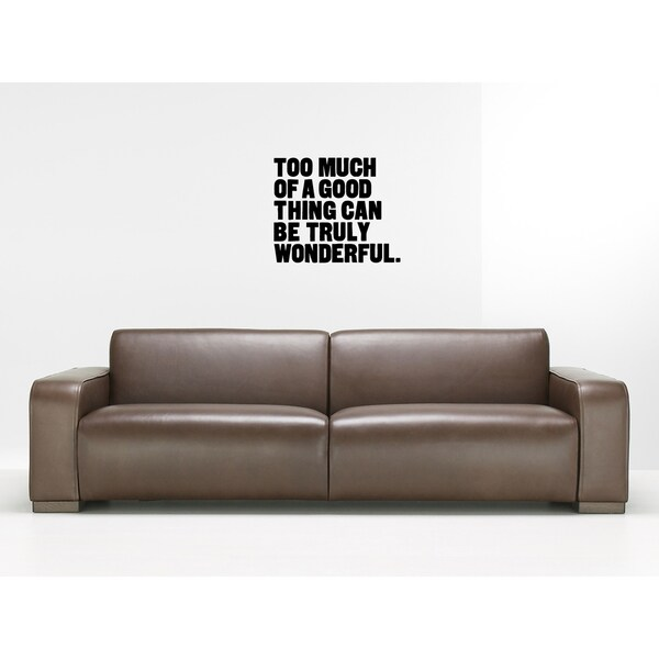 Too Much Of A Good Thing Can Be Wonderful quote Wall Art Sticker Decal