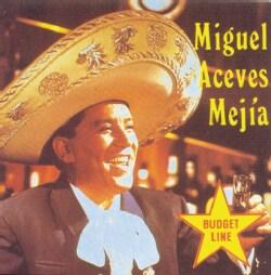Miguel Aceves Mejia - Miguel Aceves Mejia