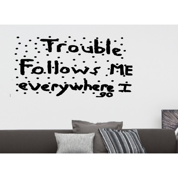 Trouble follows me everywhere quote Wall Art Sticker Decal