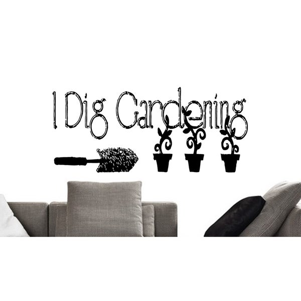 Quote for the interior I Dig Gardening Wall Art Sticker Decal