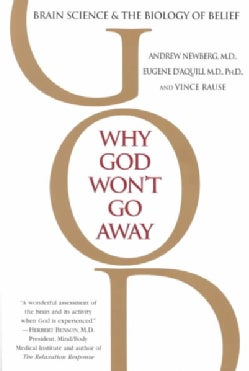 Why God Won't Go Away: Brain Science and the Biology of Belief (Paperback)
