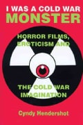 I Was a Cold War Monster: Horror Films, Eroticism, and the Cold War Imagination (Paperback)