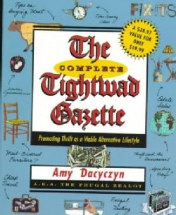 The Complete Tightwad Gazette: Promoting Thrift As a Viable Alternative Lifestyle (Paperback)