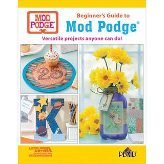 Leisure Arts - Beginner's Guide To Mod Podge