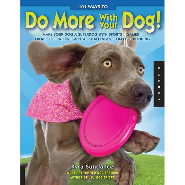 Quarry Books - 101 Ways To Do More With You Dog!