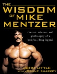 The Wisdom Of Mike Mentzer: The Art, Science, And Philosophy Of A Bodybuilding Legend (Paperback)