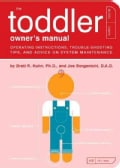 The Toddler Owner's Manual: Operating Instructions, Trouble-Shooting Tips, and Advice on System Maintenance (Paperback)