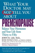 What Your Doctor May Not Tell You About Premenopause: Balance Your Hormones and Your Life from Thirty to Fifty (Paperback)