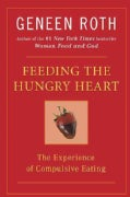 Feeding the Hungry Heart: The Experience of Compulsive Eating (Paperback)