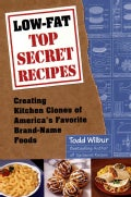 Low-Fat Top Secret Recipes: Creating Kitchen Clones of America's Favorite Brand-Name Foods (Paperback)