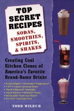 Top Secret Recipes: Sodas, Smoothies, Spirits, & Shakes : Creating Cool Kitchen Clones of America's Favorite Bran... (Paperback)