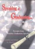 Speaking of Graduating: Excerpts from Timeless Graduation Speeches (Paperback)