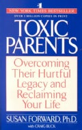 Toxic Parents: Overcoming Their Hurtful Legacy and Reclaiming Your Life (Paperback)