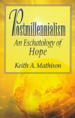Postmillenialism: An Eschatology of Hope (Paperback)