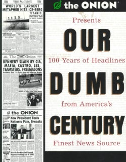 Our Dumb Century: The Onion Presents 100 Years of Headdlines from America's Finest News Source (Paperback)