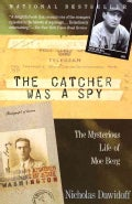The Catcher Was a Spy: The Mysterious Life of Moe Berg (Paperback)