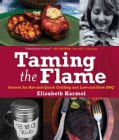 Taming The Flame: Secrets For Hot-And-Quick Grilling And Low-And-Slow Bbq (Hardcover)